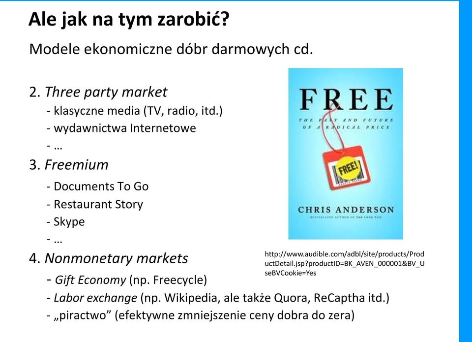 Nonmonetary markets - Gift Economy (np. Freecycle) http://www.audible.com/adbl/site/products/prod uctdetail.jsp?