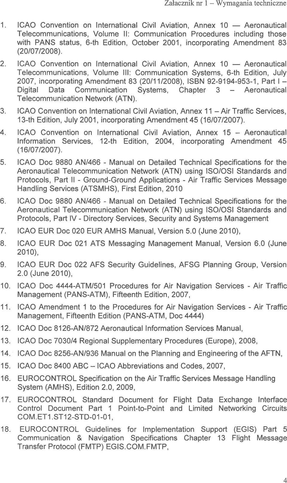 ICAO Conyention on International CiyiI Ayiation, Annex 10 Aeronautical Telecommunications, Volume III: Communication Systems, 6-th Edition, JuIy 2007, incorporaung Amendment 83 (20/1 1/2008), ISBN