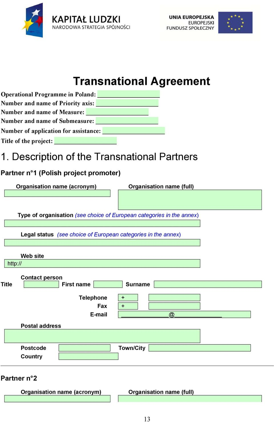 Description of the Transnational Partners Partner n 1 (Polish project promoter) Organisation name (acronym) Organisation name (full) Type of organisation (see choice