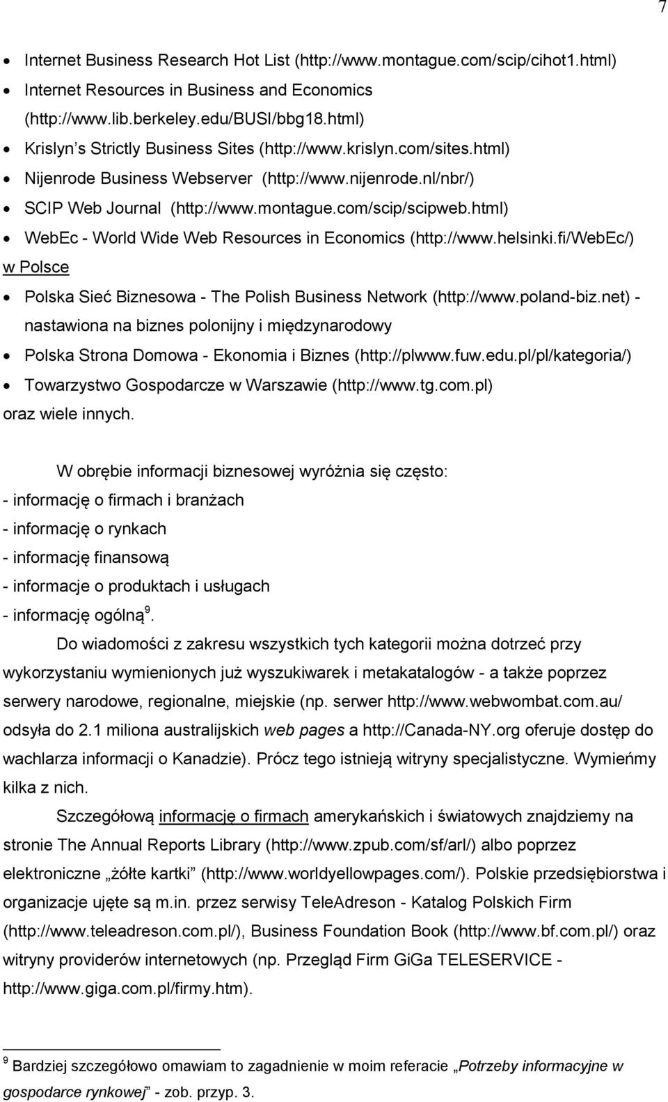html) WebEc - World Wide Web Resources in Economics (http://www.helsinki.fi/webec/) w Polsce Polska Sieć Biznesowa - The Polish Business Network (http://www.poland-biz.