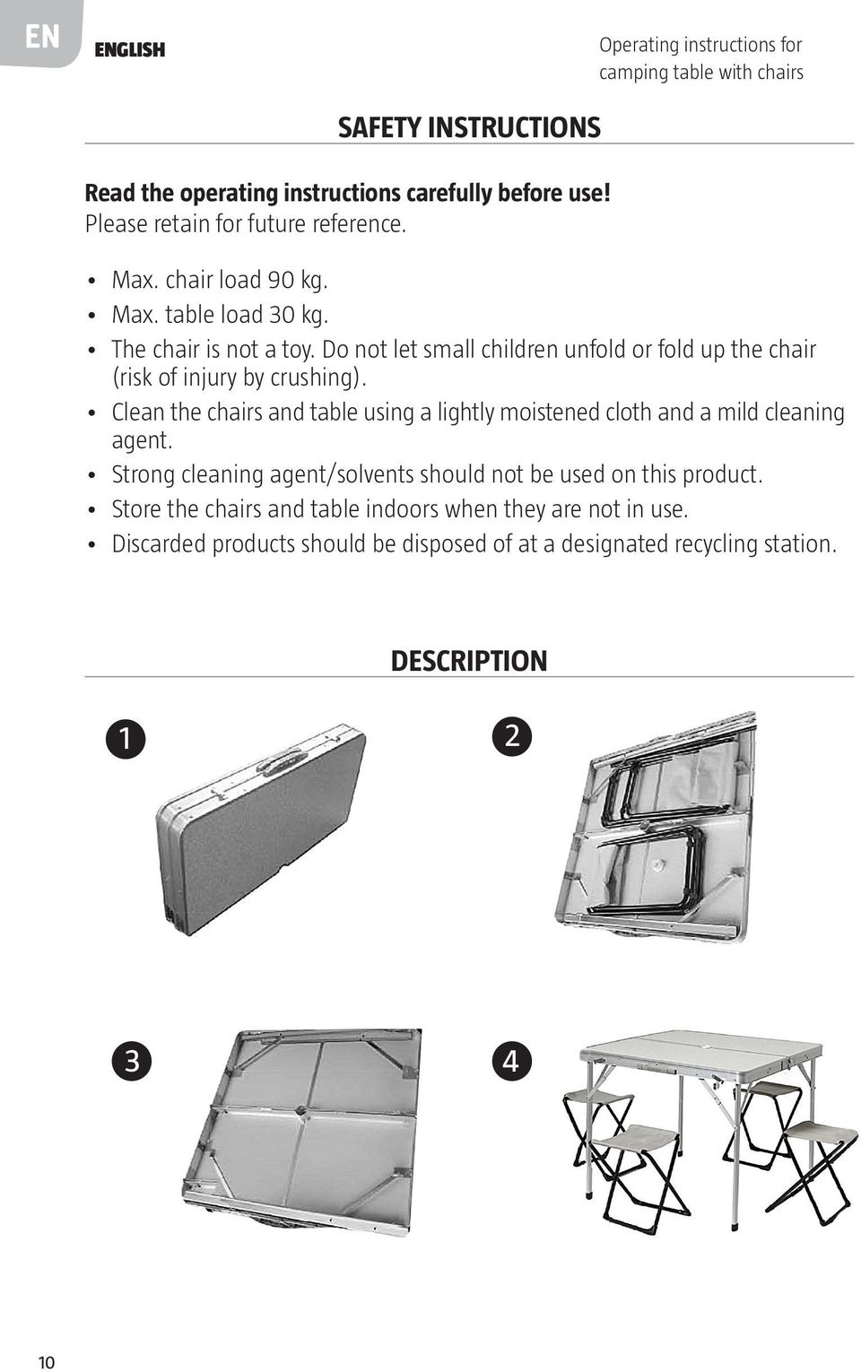 Do not let small children unfold or fold up the chair (risk of injury by crushing).