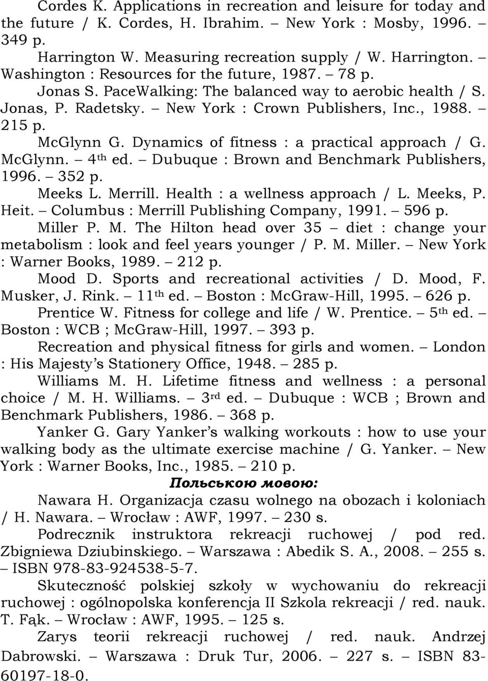 McGlynn. 4 th ed. Dubuque : Brown and Benchmark Publishers, 1996. 352 p. Meeks L. Merrill. Health : a wellness approach / L. Meeks, P. Heit. Columbus : Merrill Publishing Company, 1991. 596 p.