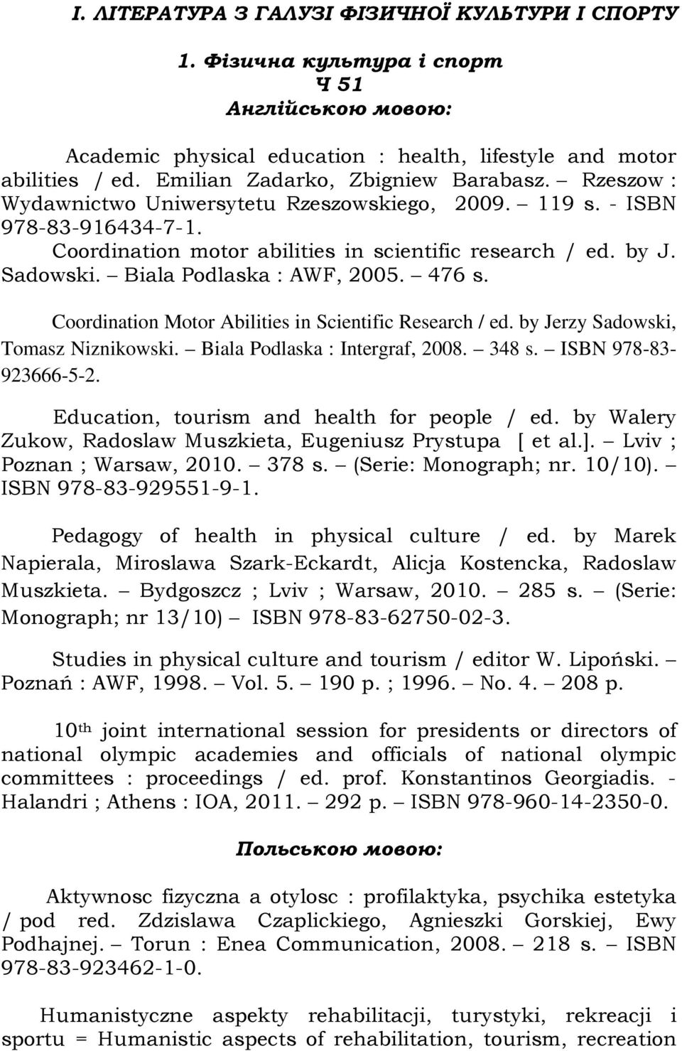 Coordination Motor Abilities in Scientific Research / ed. by Jerzy Sadowski, Tomasz Niznikowski. Biala Podlaska : Intergraf, 2008. 348 s. ISBN 978-83- 923666-5-2.