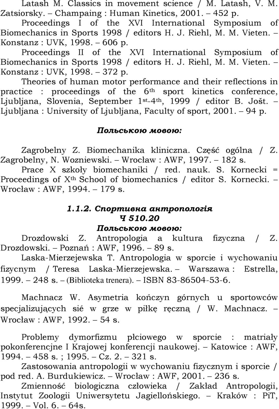 Proceedings II of the XVI International Symposium of Biomechanics in Sports 1998 / editors H. J. Riehl, M. M. Vieten. Konstanz : UVK, 1998. 372 p.