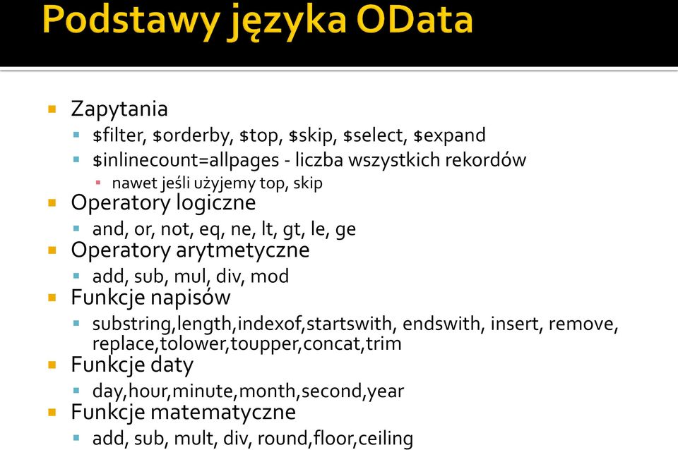 mul, div, mod Funkcje napisów substring,length,indexof,startswith, endswith, insert, remove,
