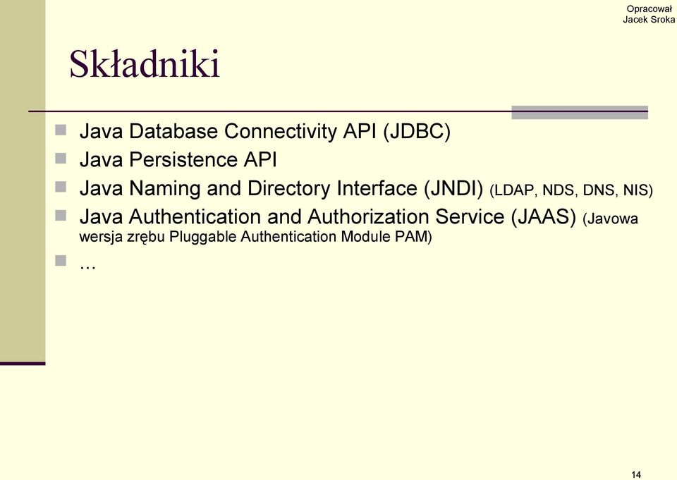 (LDAP, NDS, DNS, NIS) Java Authentication and Authorization