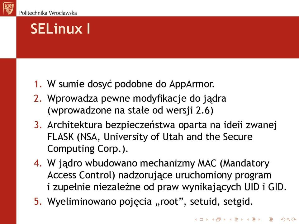 Architektura bezpieczeństwa oparta na ideii zwanej FLASK (NSA, University of Utah and the Secure Computing