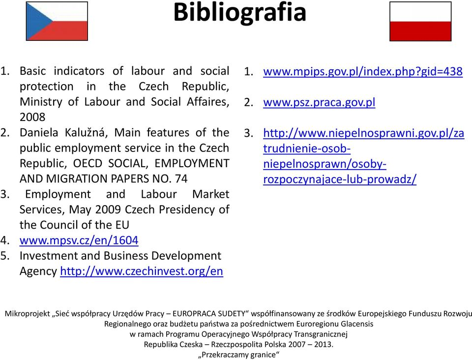 Employment and Labour Market Services, May 2009 Czech Presidency of the Council of the EU 4. www.mpsv.cz/en/1604 5.