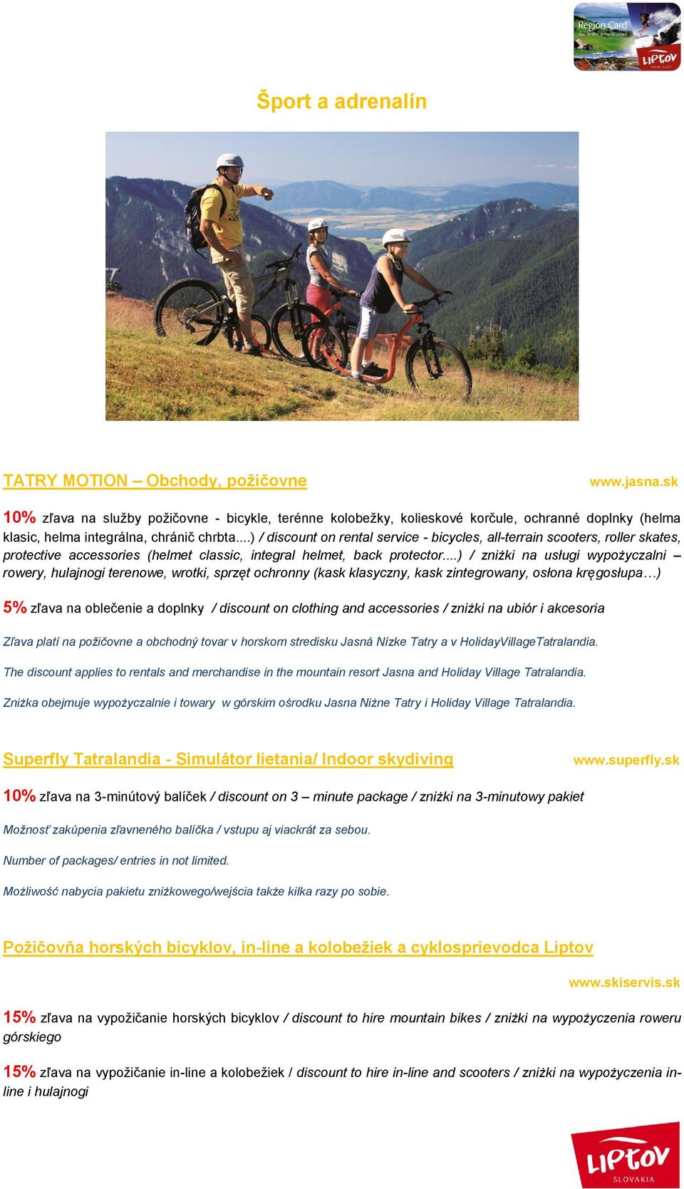 ..) / discount on rental service - bicycles, all-terrain scooters, roller skates, protective accessories (helmet classic, integral helmet, back protector.