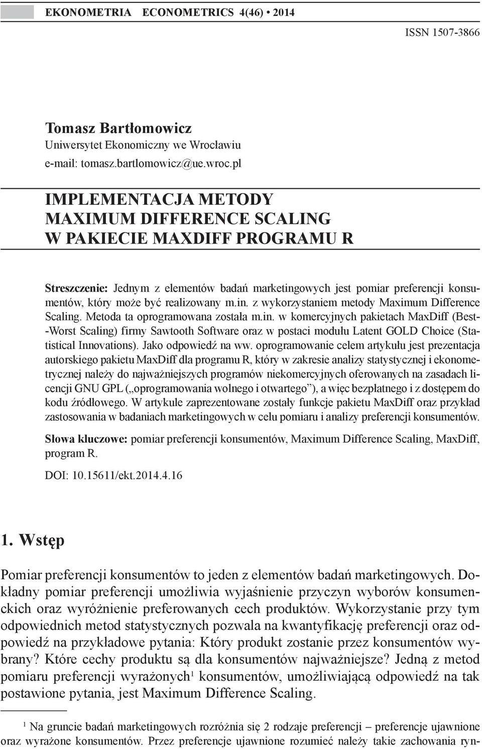 m.in. z wykorzystaniem metody Maximum Difference Scaling. Metoda ta oprogramowana została m.in. w komercyjnych pakietach MaxDiff (Best- -Worst Scaling) firmy Sawtooth Software oraz w postaci modułu Latent GOLD Choice (Statistical Innovations).