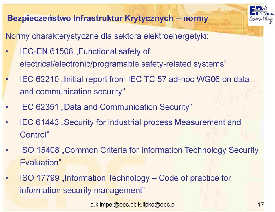 Communication Security IEC 61443 Security for industrial process Measurement and Control ISO 15408 Common Criteria for Information