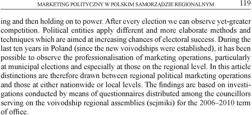 During the last ten years in Poland (since the new voivodships were established), it has been possible to observe the professionalisation of marketing operations, particularly at municipal elections