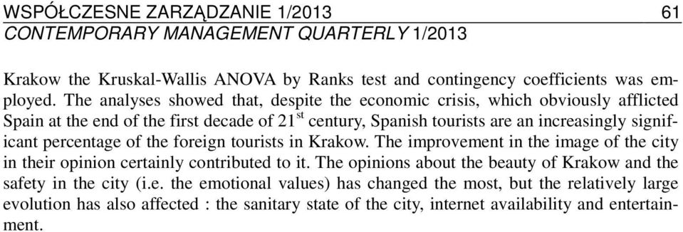 increasingly significant percentage of the foreign tourists in Krakow. The improvement in the image of the city in their opinion certainly contributed to it.