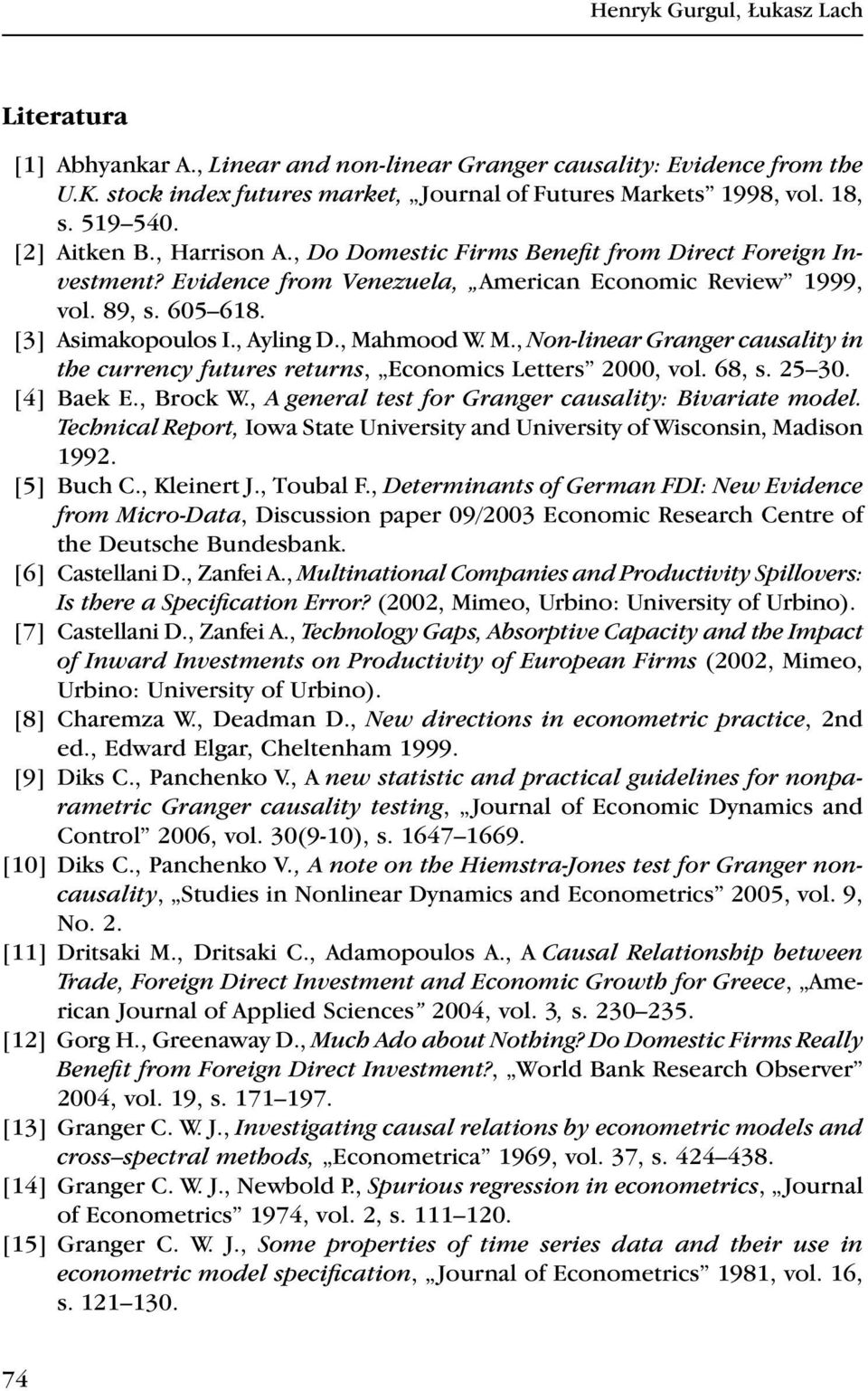 , Ayling D., Mahmood W. M., Non-linear Granger causality in the currency futures returns, Economics Letters 2000, vol. 68, s. 25 30. [4] Baek E., Brock W.