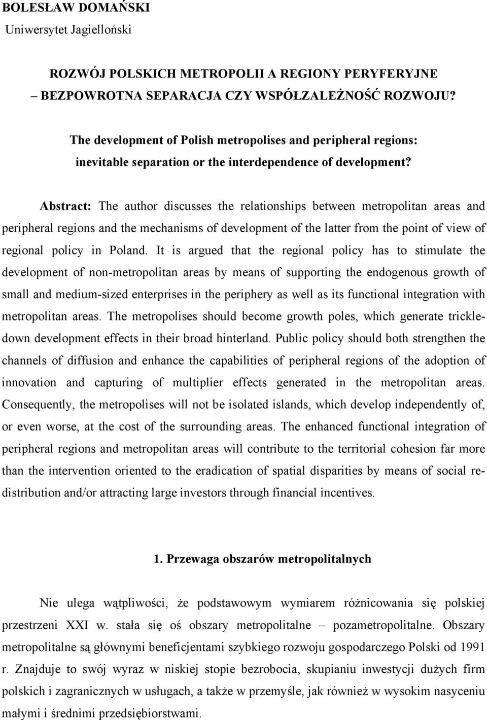 Abstract: The author discusses the relationships between metropolitan areas and peripheral regions and the mechanisms of development of the latter from the point of view of regional policy in Poland.