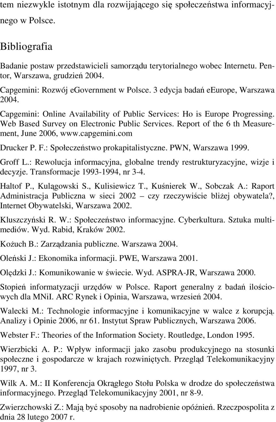 Web Based Survey on Electronic Public Services. Report of the 6 th Measurement, June 2006, www.capgemini.com Drucker P. F.: Społeczeństwo prokapitalistyczne. PWN, Warszawa 1999. Groff L.