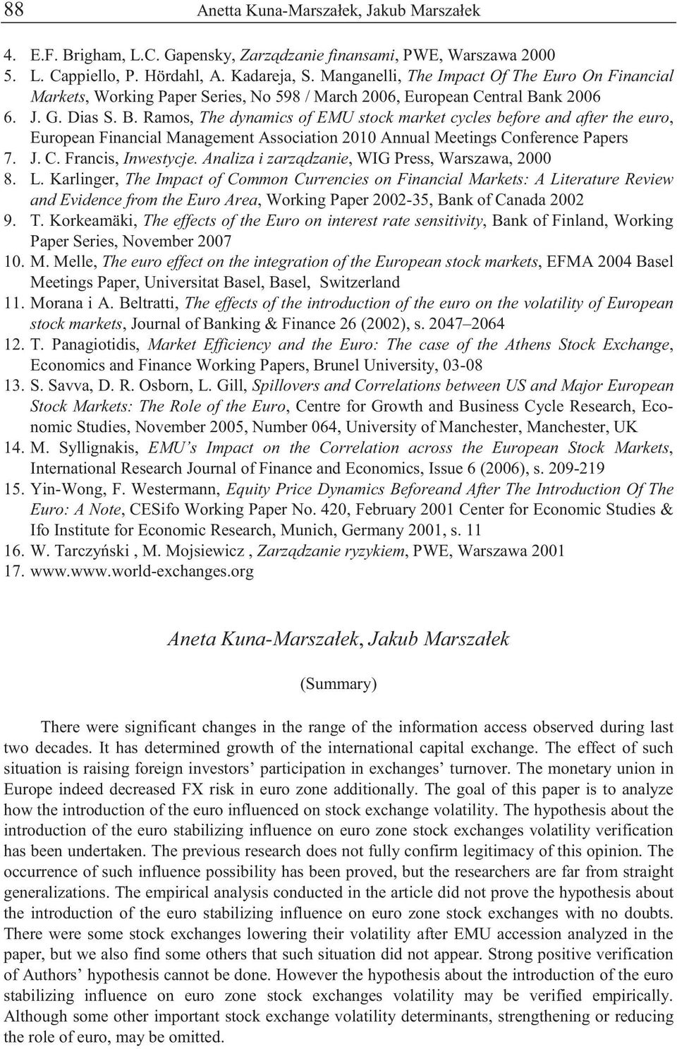 nk 2006 6. J. G. Dias S. B. Ramos, The dynamics of EMU stock market cycles before and after the euro, European Financial Management Association 2010 Annual Meetings Conference Papers 7. J. C. Francis, Inwestycje.