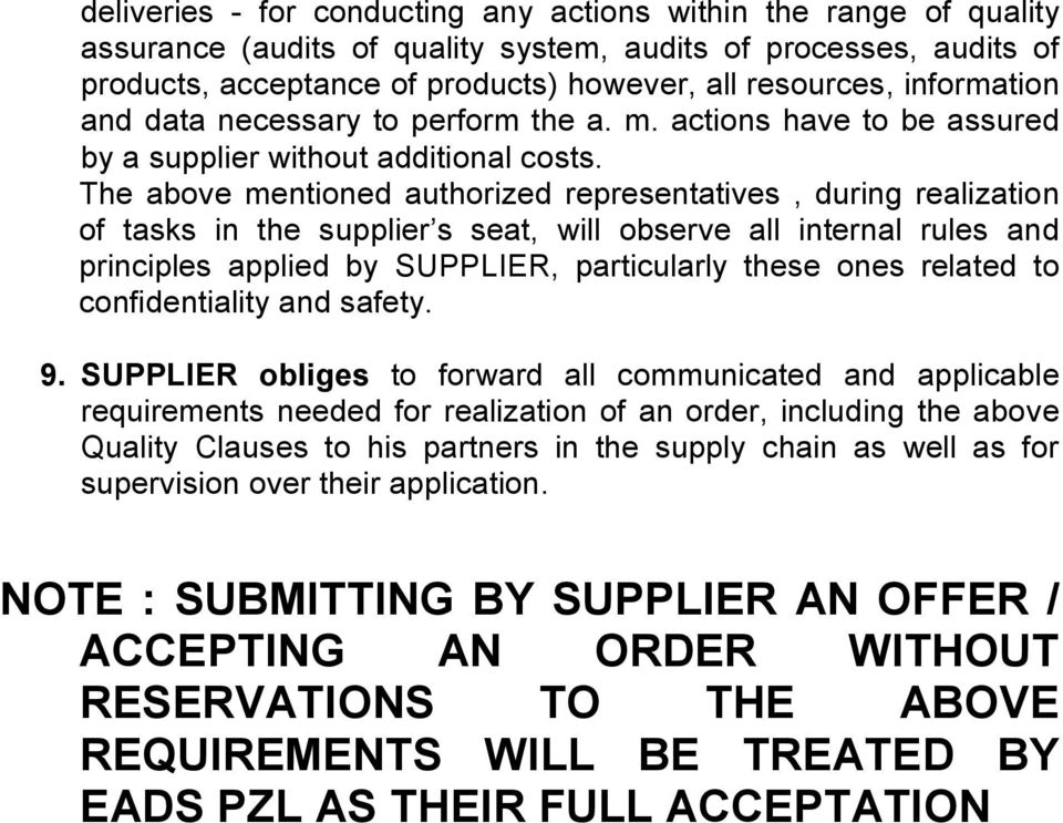 The above mentioned authorized representatives, during realization of tasks in the supplier s seat, will observe all internal rules and principles applied by SUPPLIER, particularly these ones related