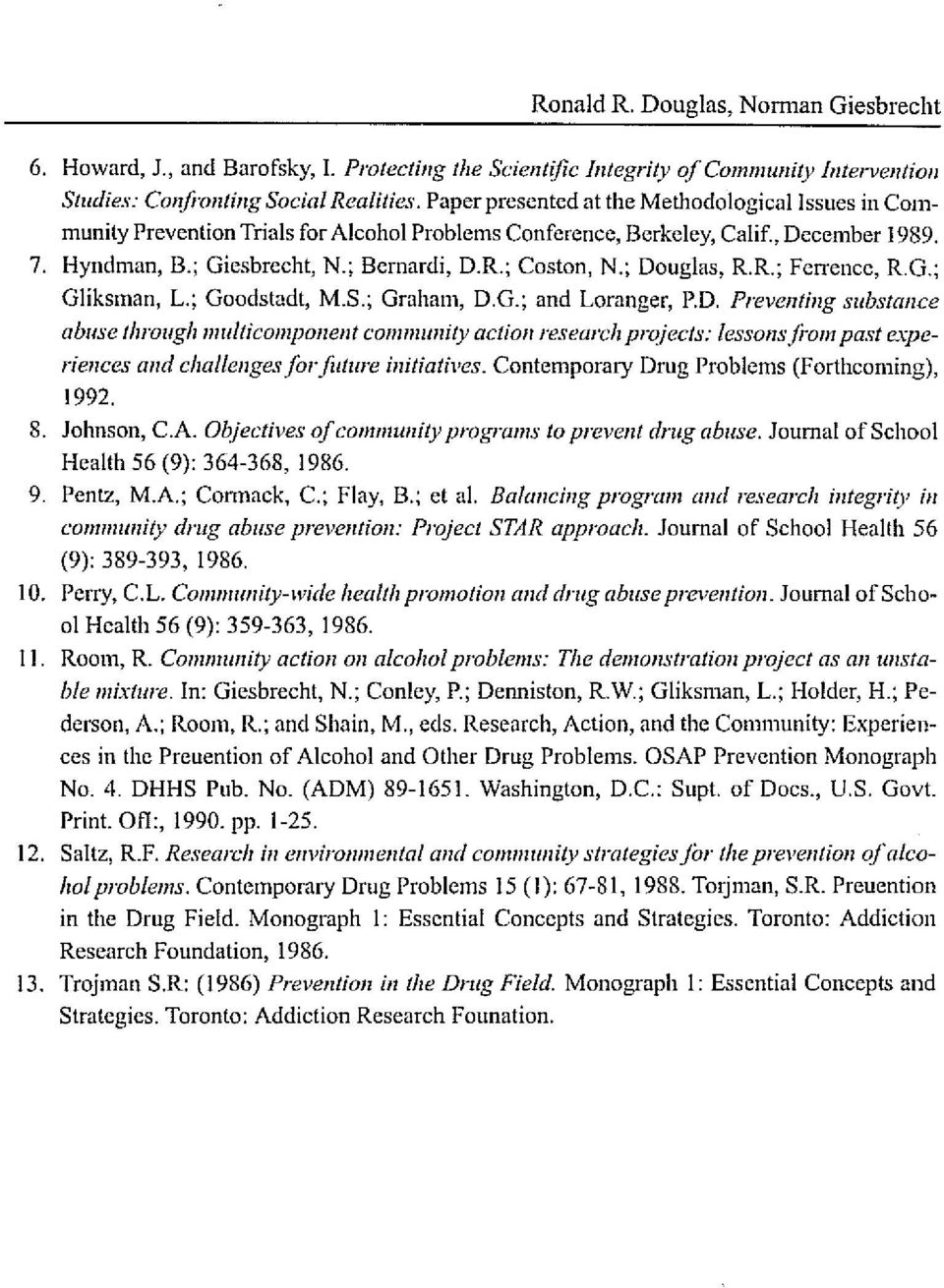 ; Douglas, R.R.; Ferrencc, R.G.; Gliksman, L.; Goodstadt, M.S.; Graham, D.G.; and Loranger, p.o. Preventing subslance abuse Ihrough 111ulticomponent commullity aetion research projects: lessollsfrom past e.