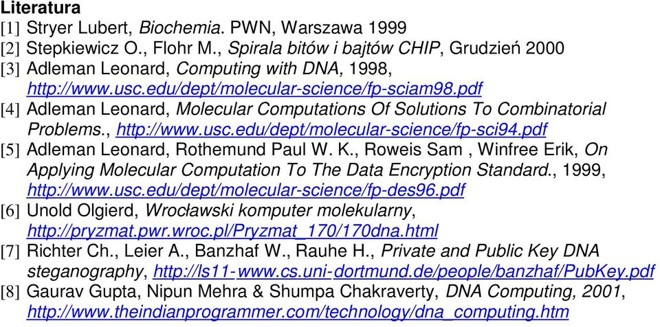 pdf [5] Adleman Leonard, Rothemund Paul W. K., Roweis Sam, Winfree Erik, On Applying Molecular Computation To The Data Encryption Standard., 1999, http://www.usc.edu/dept/molecular-science/fp-des96.
