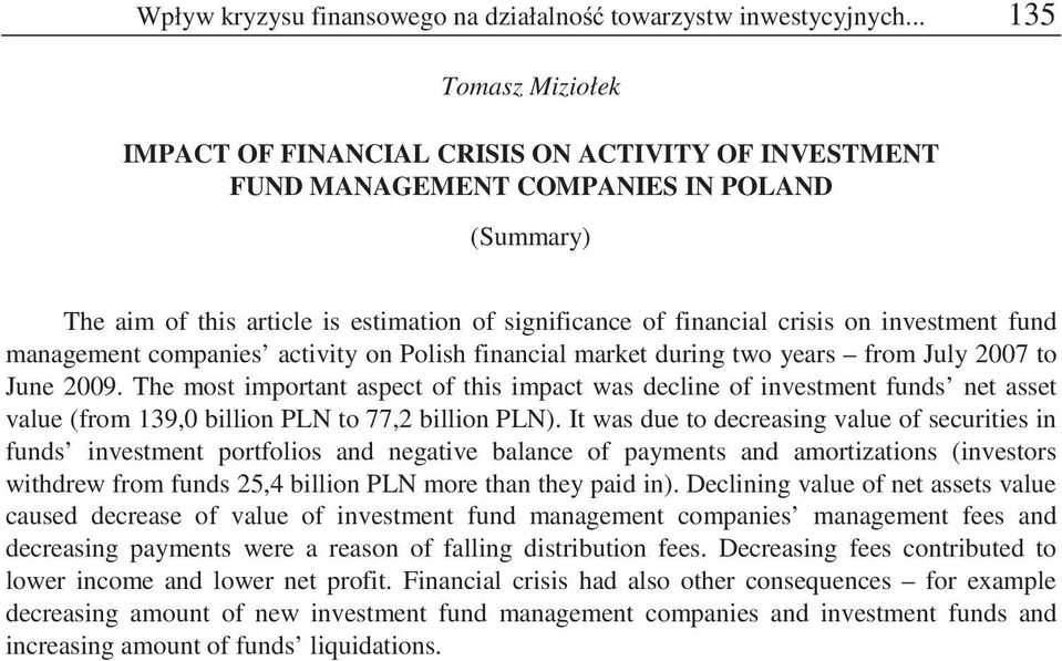 management companies activity on Polish financial market during two years from July 2007 to June 2009.