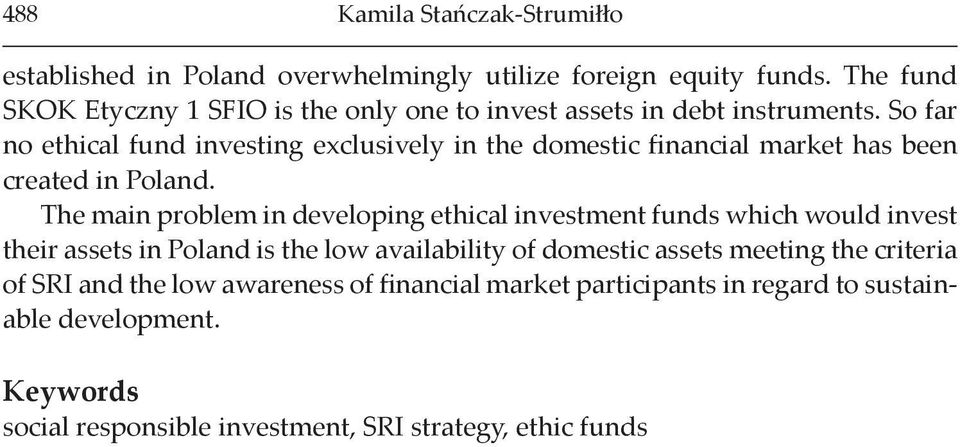 So far no ethical fund investing exclusively in the domestic financial market has been created in Poland.