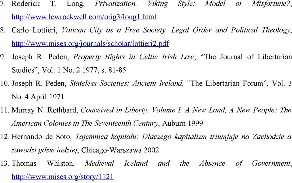2 1977, s. 81-85 10. Joseph R. Peden, Stateless Societies: Ancient Ireland, The Libertarian Forum, Vol. 3 No. 4 April 1971 11. Murray N. Rothbard, Conceived in Liberty. Volume I.