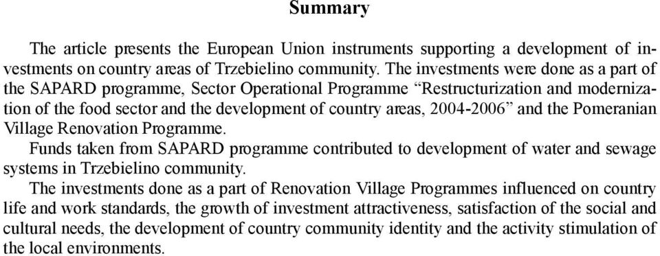 the Pomeranian Village Renovation Programme. Funds taken from SAPARD programme contributed to development of water and sewage systems in Trzebielino community.