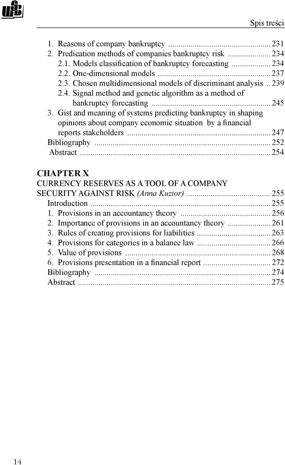 Gist and meaning of systems predicting bankruptcy in shaping opinions about company economic situation by a nancial reports stakeholders... 247 Bibliography... 252 Abstract.