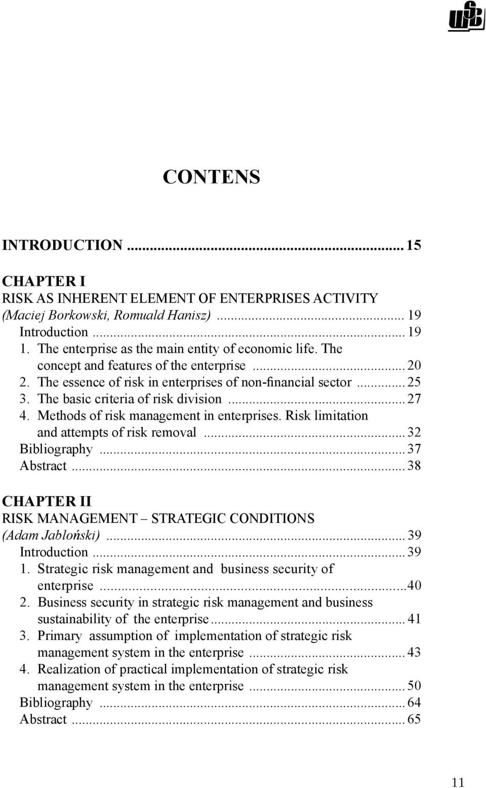 Methods of risk management in enterprises. Risk limitation and attempts of risk removal... 32 Bibliography... 37 Abstract... 38 CHAPTER II RISK MANAGEMENT STRATEGIC CONDITIONS (Adam Jablo ski).