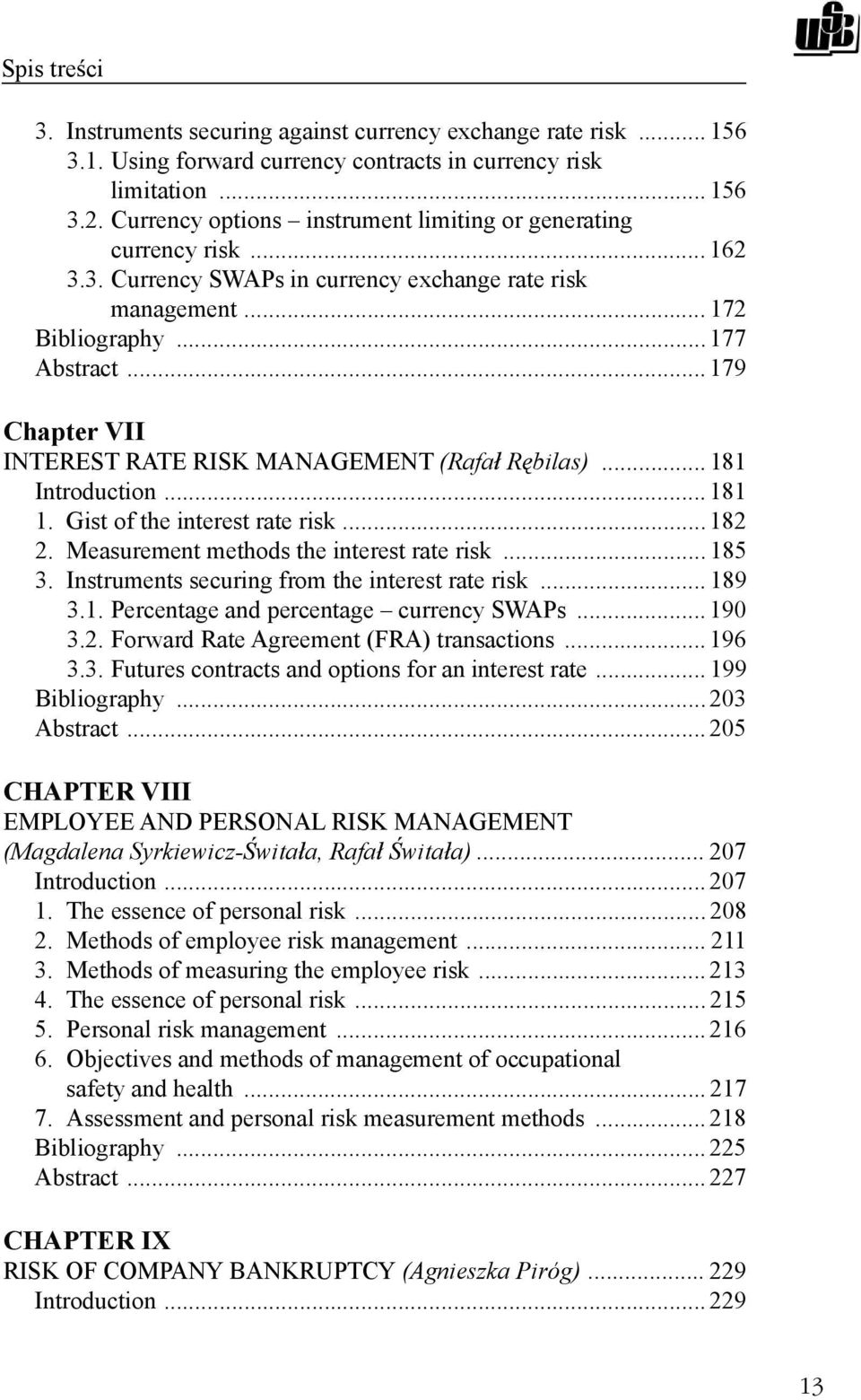 .. 179 Chapter VII INTEREST RATE RISK MANAGEMENT (Rafa R bilas)... 181 Introduction... 181 1. Gist of the interest rate risk... 182 2. Measurement methods the interest rate risk... 185 3.