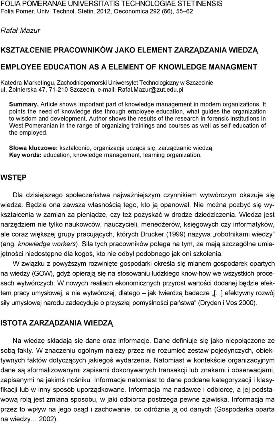 Uniwersytet Technologiczny w Szczecinie ul. Żołnierska 47, 71-210 Szczecin, e-mail: Rafał.Mazur@zut.edu.pl Summary. Article shows important part of knowledge management in modern organizations.