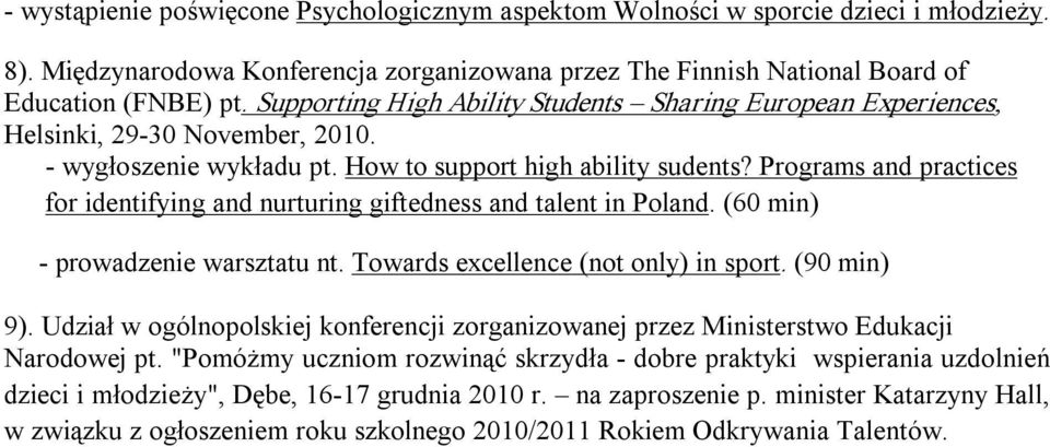 Programs and practices for identifying and nurturing giftedness and talent in Poland. (60 min) prowadzenie warsztatu nt. Towards excellence (not only) in sport. (90 min) 9).
