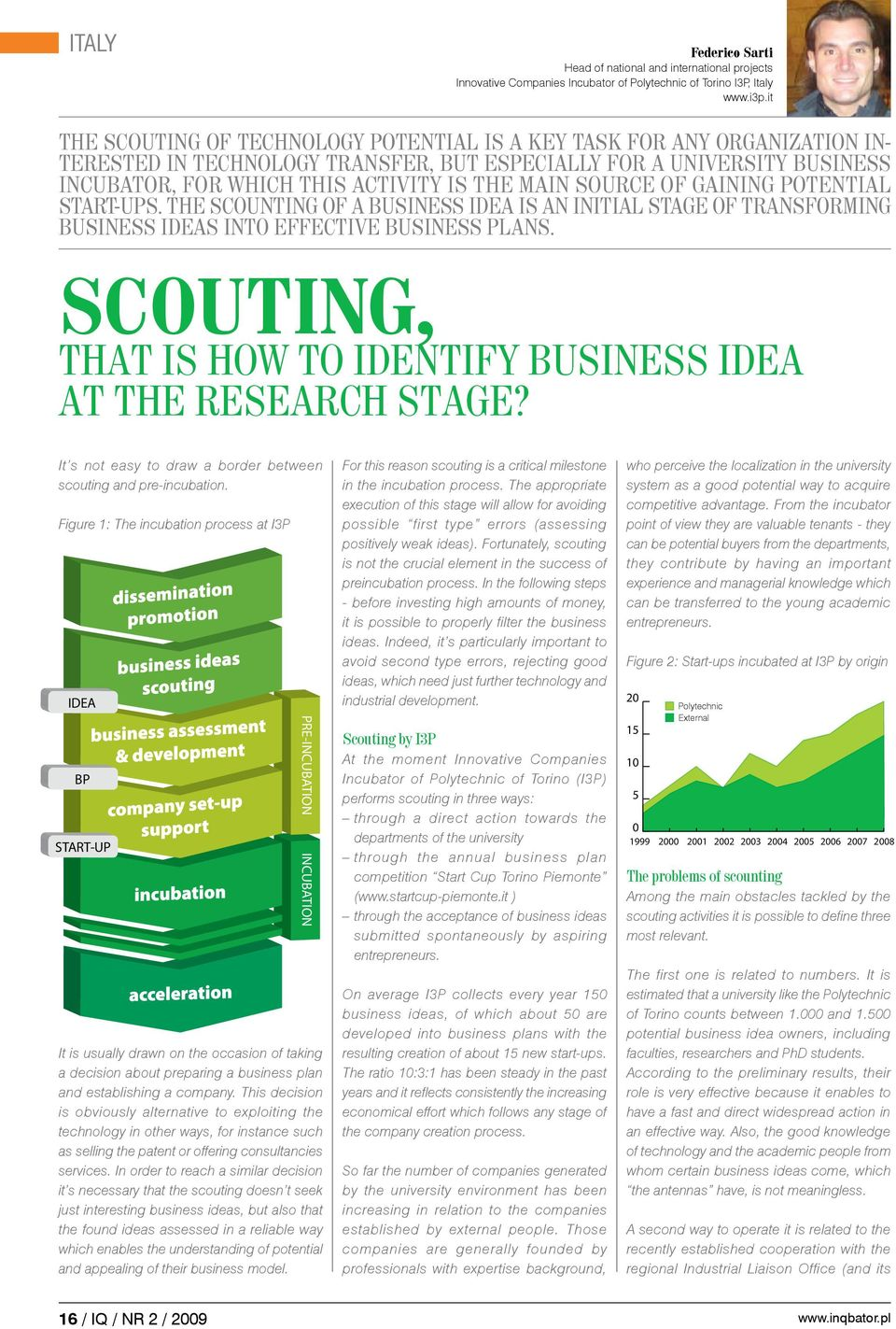 source of gaining potential start-ups. The scounting of a business idea is an initial stage of transforming business ideas into effective business plans.