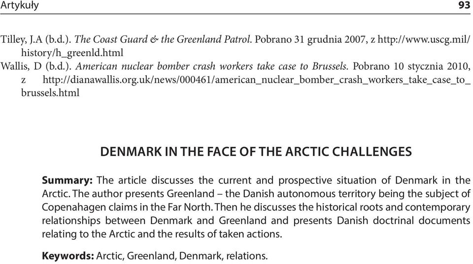 html DENMARK IN THE FACE OF THE ARCTIC CHALLENGES Summary: The article discusses the current and prospective situation of Denmark in the Arctic.