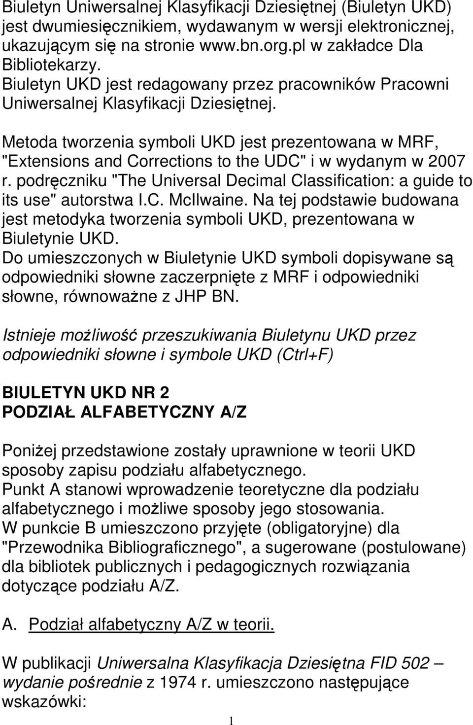 "Metoda tworzenia symboli UKD jest prezentowana w MRF, ""Extensions and Corrections to the UDC"" i w wydanym w 2007 r. podręczniku ""The Universal Decimal Classification: a guide to its use"" autorstwa I."