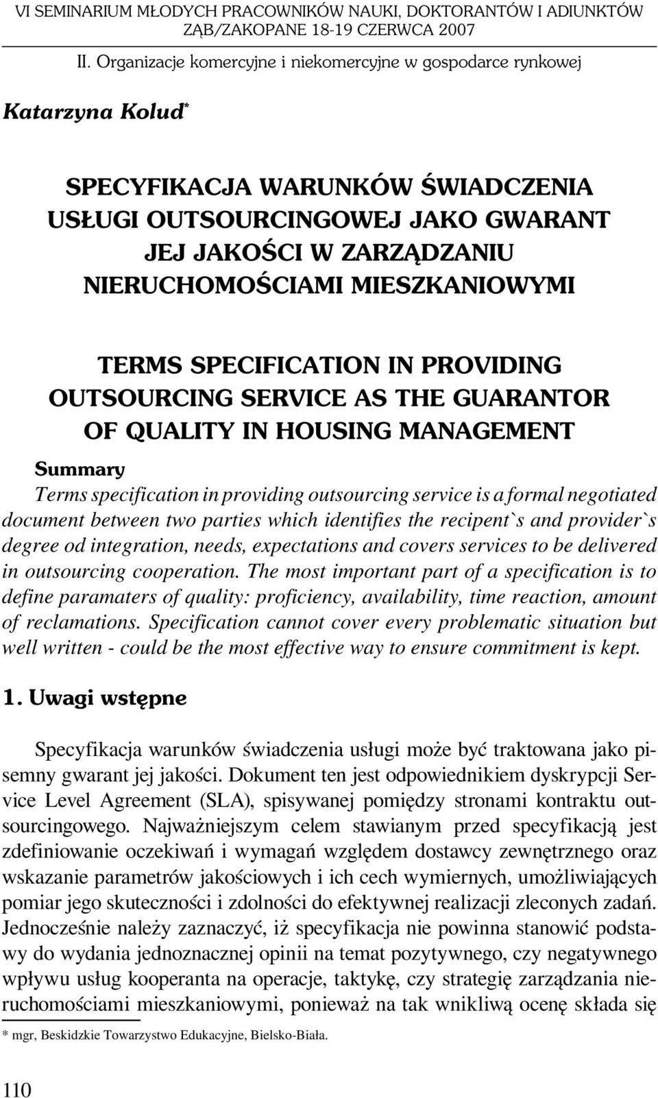 MIESZKANIOWYMI TERMS SPECIFICATION IN PROVIDING OUTSOURCING SERVICE AS THE GUARANTOR OF QUALITY IN HOUSING MANAGEMENT Summary Terms specification in providing outsourcing service is a formal