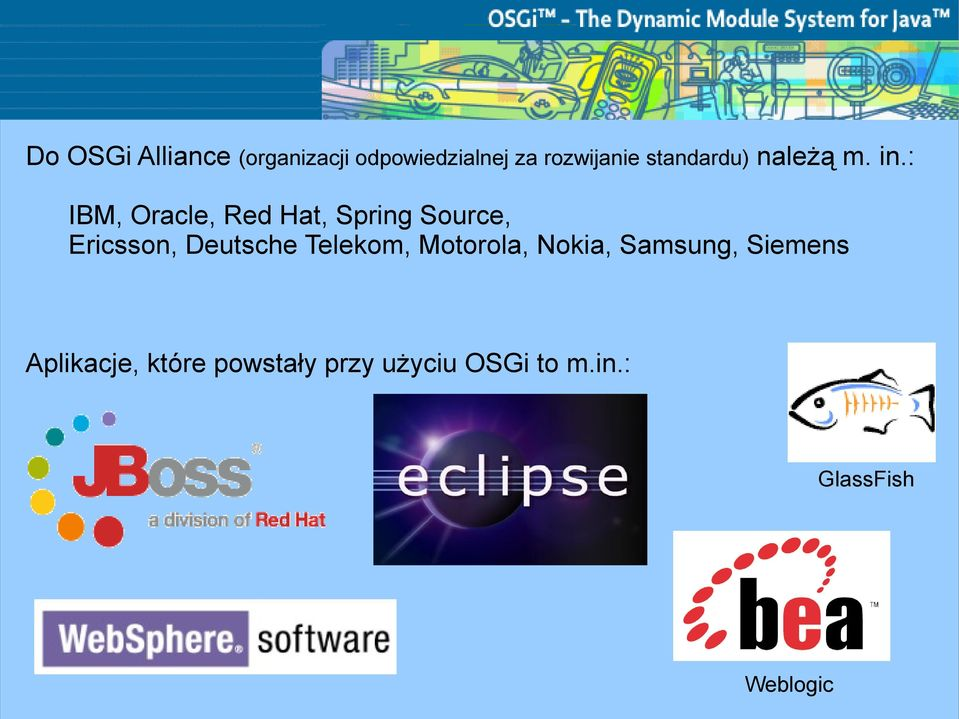 : IBM, Oracle, Red Hat, Spring Source, Ericsson, Deutsche