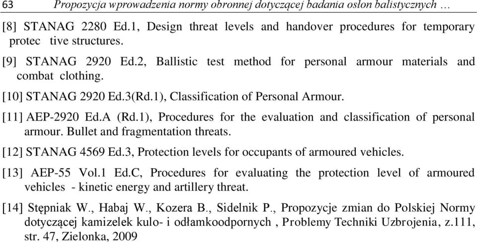 1), Procedures for the evaluation and classification of personal armour. Bullet and fragmentation threats. [12] STANAG 4569 Ed.3, Protection levels for occupants of armoured vehicles. [13] AEP-55 Vol.