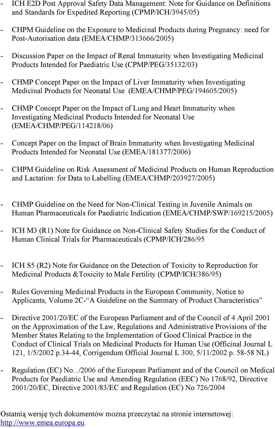 (CPMP/PEG/35132/03) - CHMP Concept Paper on the Impact of Liver Immaturity when Investigating Medicinal Products for Neonatal Use (EMEA/CHMP/PEG/194605/2005) - CHMP Concept Paper on the Impact of