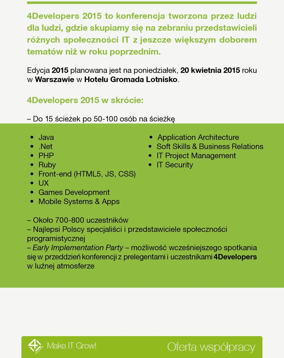 Net PHP Ruby Front-end (HTML5, JS, CSS) UX Games Development Mobile Systems & Apps Application Architecture Soft Skills & Business Relations IT Project Management IT Security Około 700-800