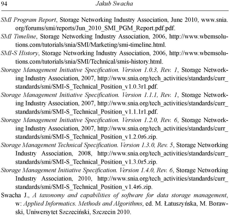 SMI-S History, Storage Networking Industry Association, 2006, http://www.wbemsolutions.com/tutorials/snia/smi/technical/smis-history.html. Storage Management Initiative Specifi cation. Version 1.0.3, Rev.