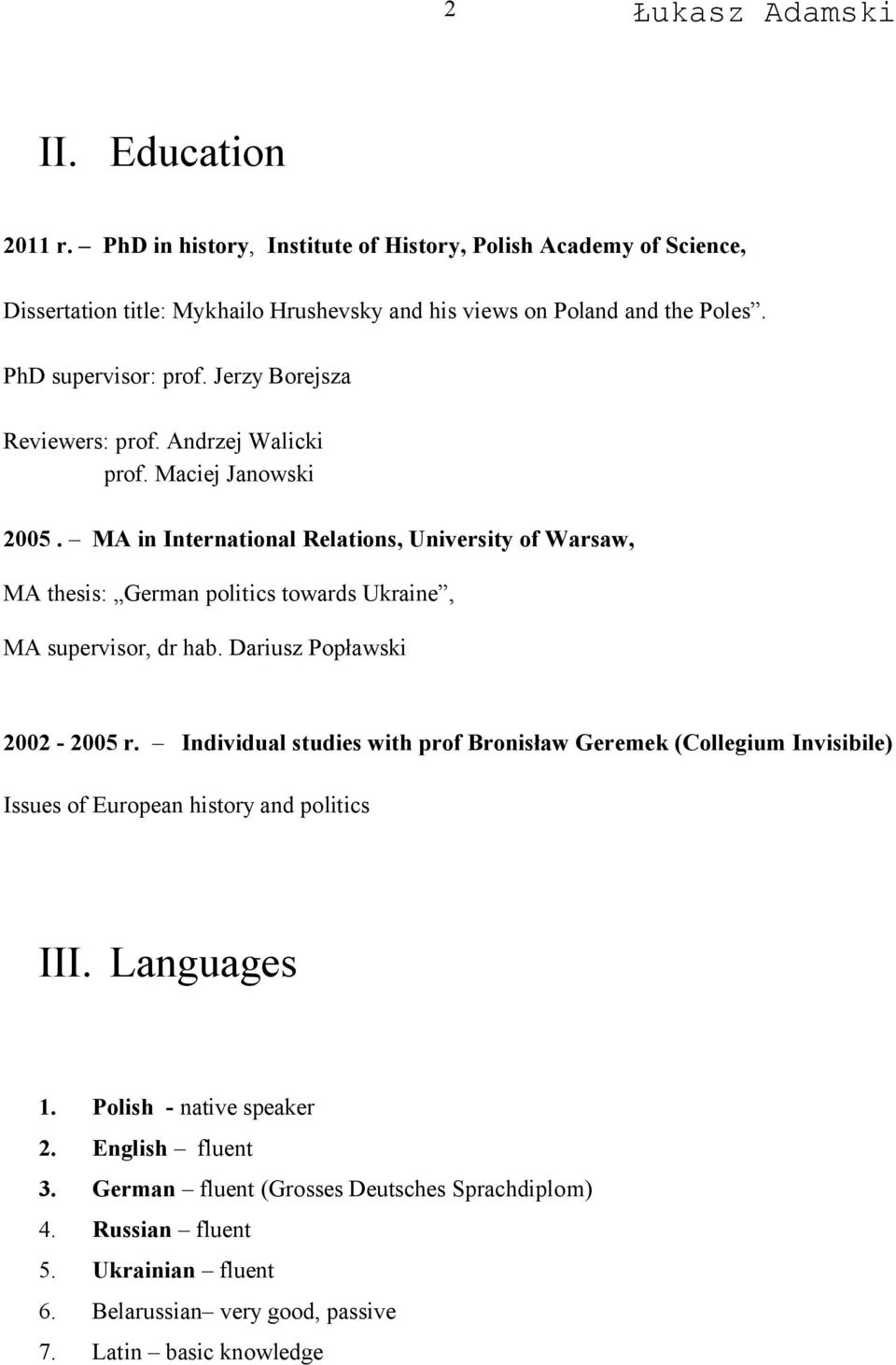 MA in International Relations, University of Warsaw, MA thesis: German politics towards Ukraine, MA supervisor, dr hab. Dariusz Popławski 2002-2005 r.