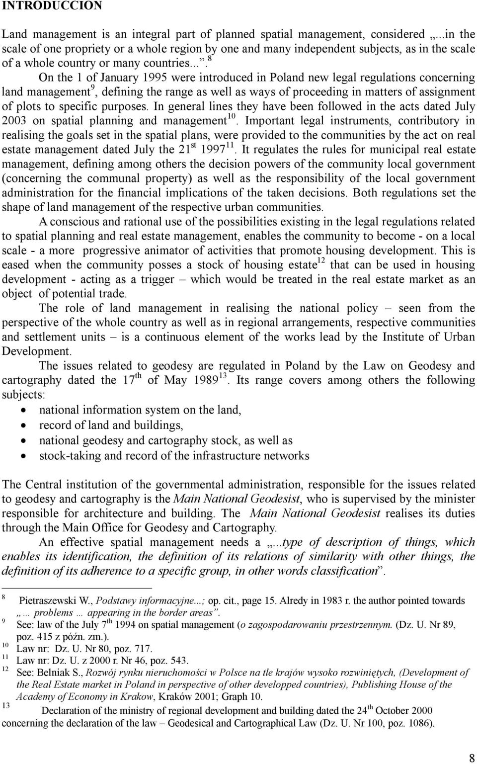 ... 8 On the 1 of January 1995 were introduced in Poland new legal regulations concerning land management 9, defining the range as well as ways of proceeding in matters of assignment of plots to