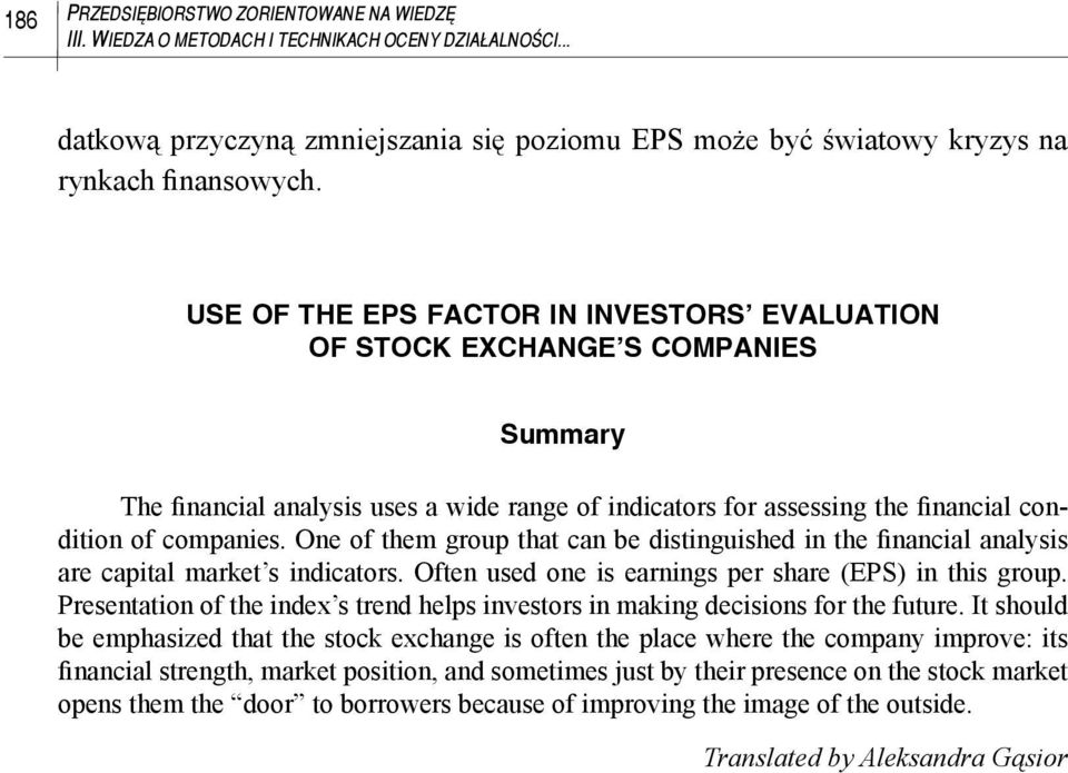 One of them group that can be distinguished in the financial analysis are capital market s indicators. Often used one is earnings per share (EPS) in this group.