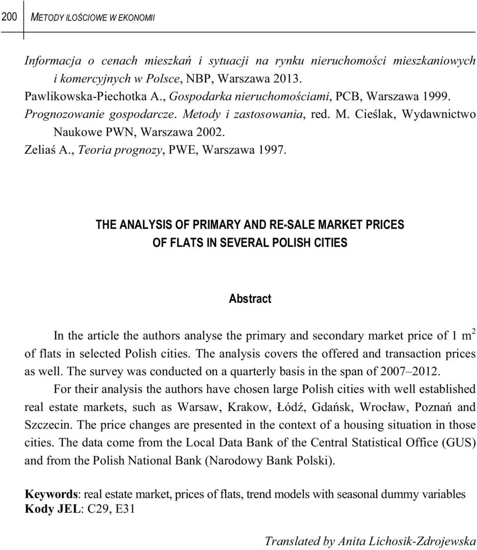 THE ANALYSIS OF PRIMARY AND RE-SALE MARKET PRICES OF FLATS IN SEVERAL POLISH CITIES Absrac In he aricle he auhors analyse he primary and secondary marke price of 1 m 2 of flas in seleced Polish ciies.