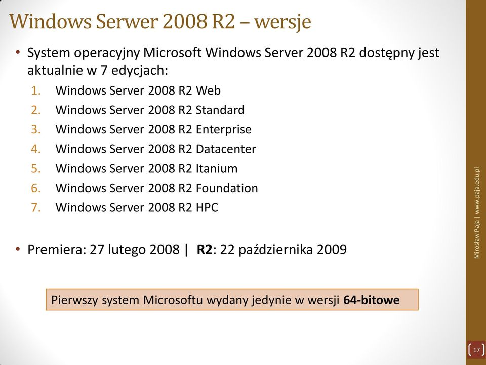 Windows Server 2008 R2 Datacenter 5. Windows Server 2008 R2 Itanium 6. Windows Server 2008 R2 Foundation 7.