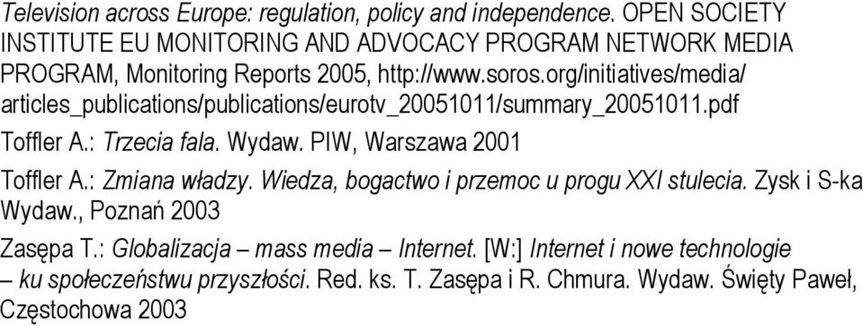 org/initiatives/media/ articles_publications/publications/eurotv_20051011/summary_20051011.pdf Toffler A.: Trzecia fala. Wydaw.