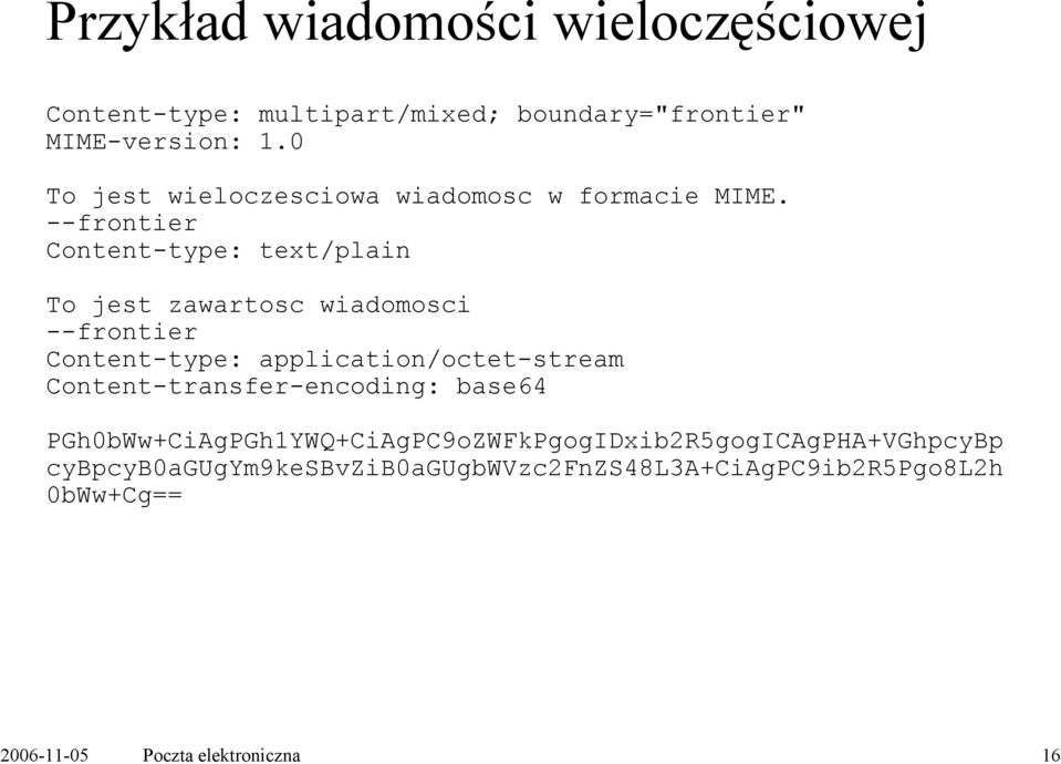 --frontier Content-type: text/plain To jest zawartosc wiadomosci --frontier Content-type: application/octet-stream