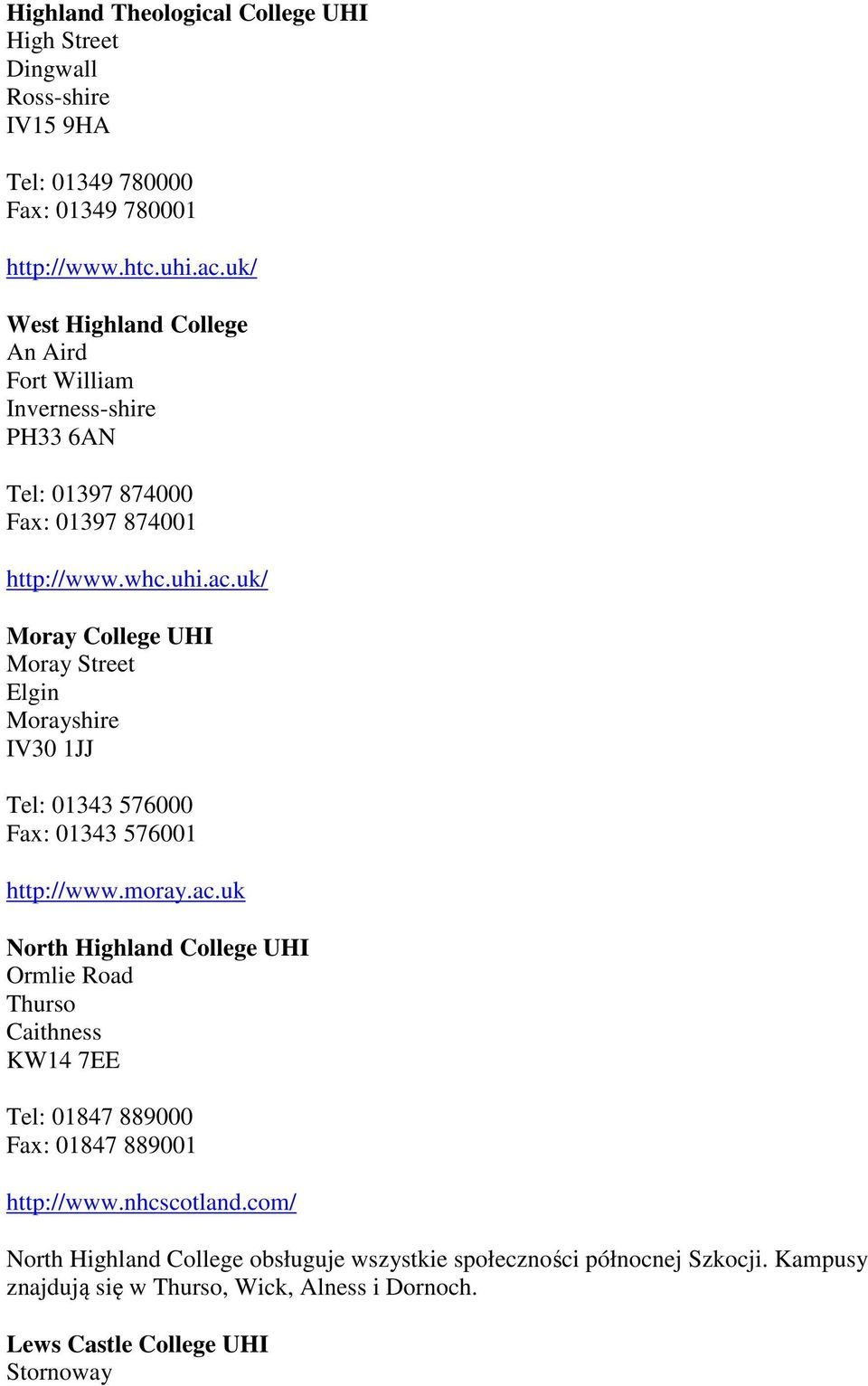 uk/ Moray College UHI Moray Street Elgin Morayshire IV30 1JJ Tel: 01343 576000 Fax: 01343 576001 http://www.moray.ac.